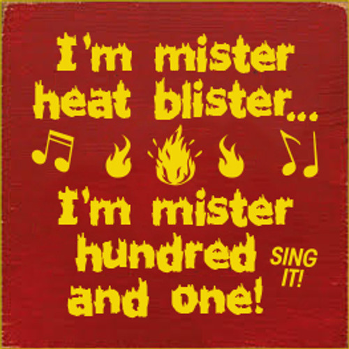 7x7 Red board with Yellow text  I'm Mister Heat Blister... I'm Mister Hundred and One!