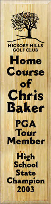 9x36 Poly board with Black text  Hickory Hills Golf Club Home Course Of Chris Baker PGA Tour Member High School State Champion 2003
