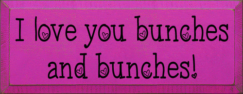 7x18 Blush board with Black text  I love you bunches and bunches!