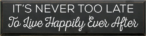 9x36 Charcoal board with White text  It's Never Too Late To Live Happily Ever After