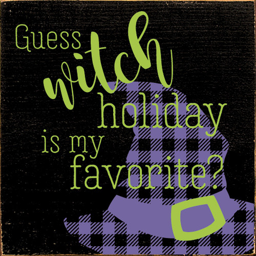Halloween Wood Sign - Guess Witch Holiday Is My Favorite? - Plaid Witch Hat 7x7
