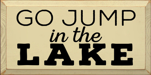 9x18 Cream board with Black text  Go Jump In The Lake