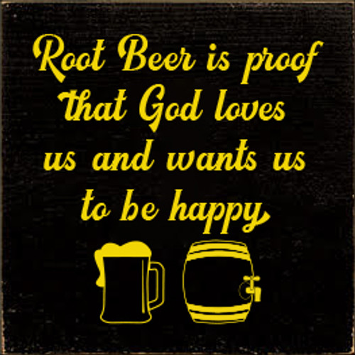 7x7 Black board with Sunflower text  Root Beer is proof that God loves us and wants us to be happy
