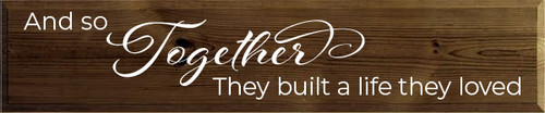 10x48 Walnut Stain board with White text  And so together they built a life they loved