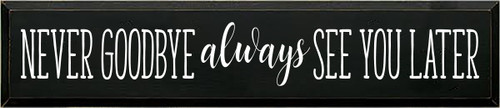 6x28 Black board with White text  Never goodbye always see you later