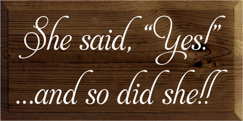 """9x18 Walnut Stain board with White text She said, """"Yes!""""...and so did she!!"""