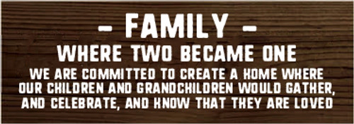 3.5x10 Walnut Stain board with White text  FAMILY WHERE TWO BECAME ONE WE ARE COMMITTED TO CREATE A HOME WHERE OUR CHILDREN AND GRANDCHILDREN WOULD GATHER, AND CELEBRATE, AND KNOW THAT THEY ARE LOVED