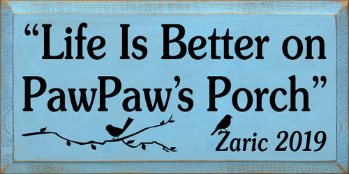9x18 Light Blue board with Black text  Life Is Better On PawPaw's Porch Zaric 2019