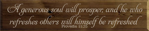A generous soul will prosper, and he who refreshes others will himself be refreshed Proverbs 11:25