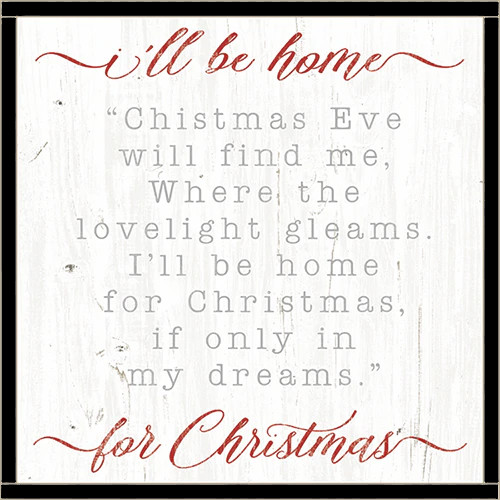 I'll Be Home For Christmas - Christmas Eve will find me. Where the lovelight gleams. I'll be home for Christmas. If only in my dreams