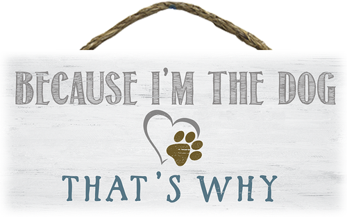 Hanging Wood Sign - Because I'm The Dog… That's Why