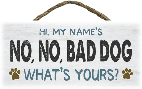 Hanging Wood Sign - Hi, My Name Is NO, NO, Bad Dog!!! What's Yours?