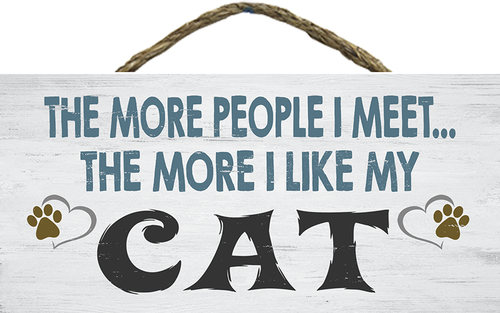 Hanging Wood Sign - The More People I Meet The More I Like My Cat