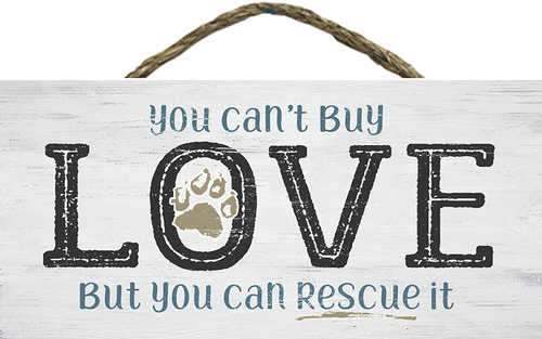 Hanging Wood Sign - You Can't Buy Love But You Can Rescue It