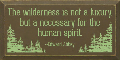 9x18 Brown board with Celery text  The wilderness is not a luxury, but a necessary for the human spirit.  --Edward Abbey