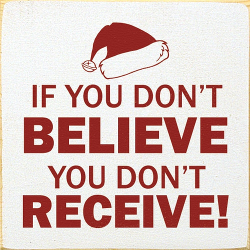 Wood Sign - If You Don't Believe You Don't Receive 7x7