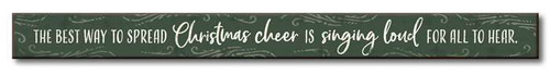 The Best Way To Spread Christmas Cheer Is Singing Loud For All To Hear - Wood Sign - 1.5x16