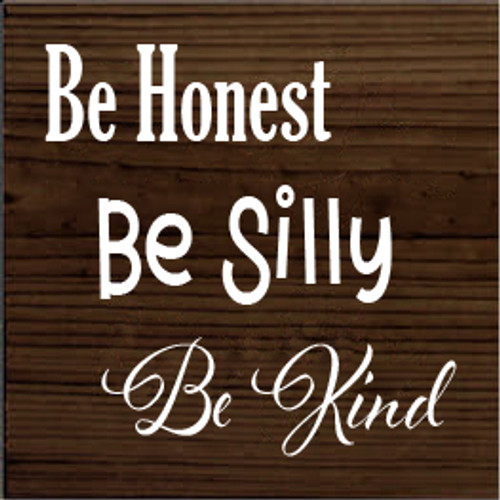 CUSTOM Wood Sign Be Honest Be Silly Be Kind 7x7