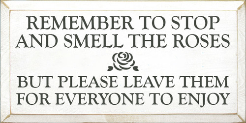 9x18 SOLID White board with Charcoal text  Remember to stop and smell the roses but please leave them for everyone to enjoy