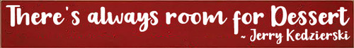 5x36 Red board with White text  There is always room for Dessert - Jerry Kedzierski