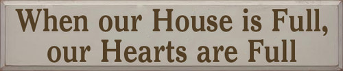 10x48 Putty board with Brown text  When our house is full, our hearts are full