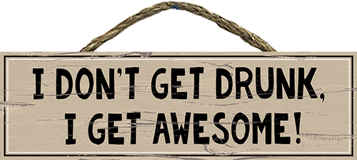 Rope Hanging Wood Sign - I Don't Get Drunk I Get Awesome 11.5x3.5