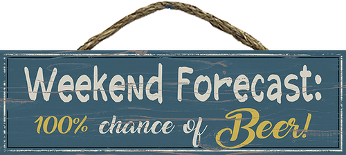 Rope Hanging Wood Sign - Weekend Forecast 100% Chance Of Beer 11.5x3.5