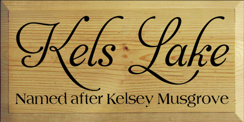 9x18 Butternut Stain board with Black text  Kels Lake Named after Kelsey Musgrove