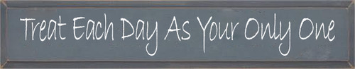 7x36 Slate board with White text  Treat Each Day As Your Only One