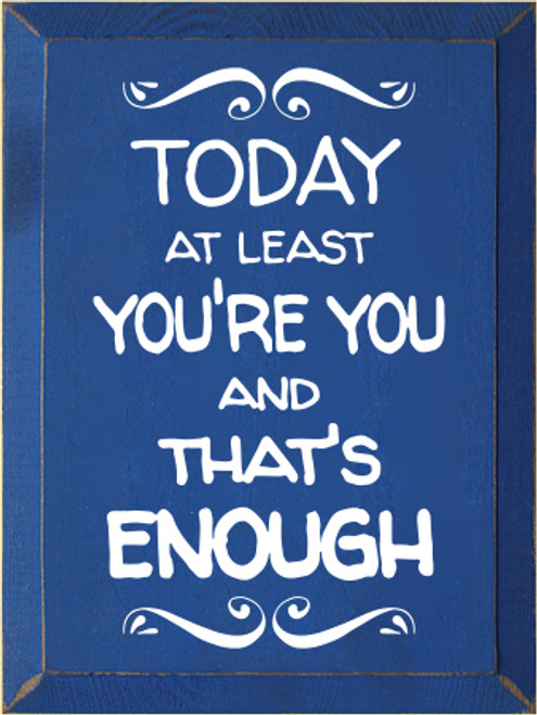 9x12 Royal board with White text  Today At Least You're You And That's Enough