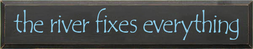 7x36 Charcoal board with Light Blue text  the river fixes everything