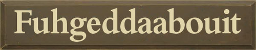 7x36 Brown board with Cream text  Fuhgeddaabouit