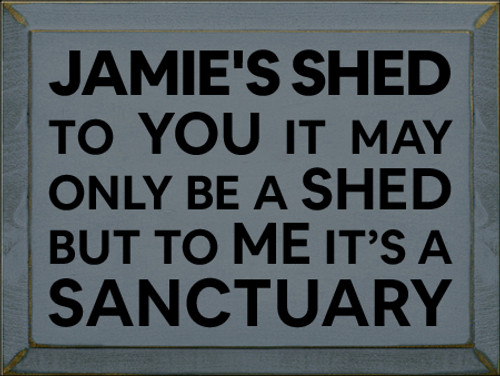 9x12 Slate board with Black text  Jamie's Shed   To you it may only be a shed but to me it's a sanctuary.