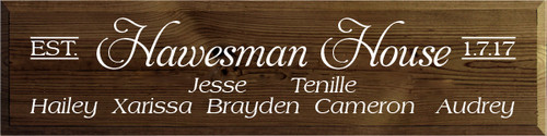9x36 Walnut Stain board with White text  Hawesman House. EST.1.7.17  Jesse. Tenille Hailey Xarissa Brayden Cameron Audrey