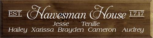 9x36 Walnut Stain board with White text  Hawesman House. EST.1.7.17  Jesse. Tenille Hailey Xarissa Brayden Cameron Audrey