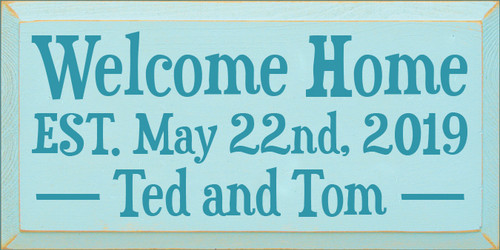 9x18 Baby Blue board with Turquoise text  Welcome Home Est May 22nd 2019 Ted and Tome