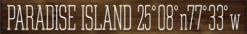 10x72 Walnut Stain board with White text  PARADISE ISLAND 25'08'n77'33'w
