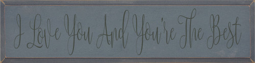 9x36 Slate board with Charcoal text  I Love You And You're The Best