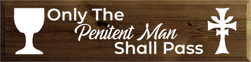 9x36 Walnut Stain board with White text  Only The Penitent Man Shall Pass