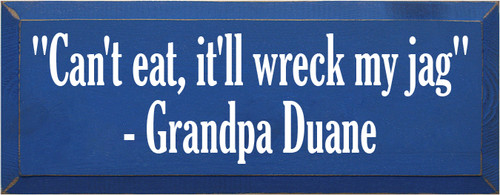 "7x18 Royal board with White text  ""Can't eat, it'll wreck my jag"" -Grandpa Duane"