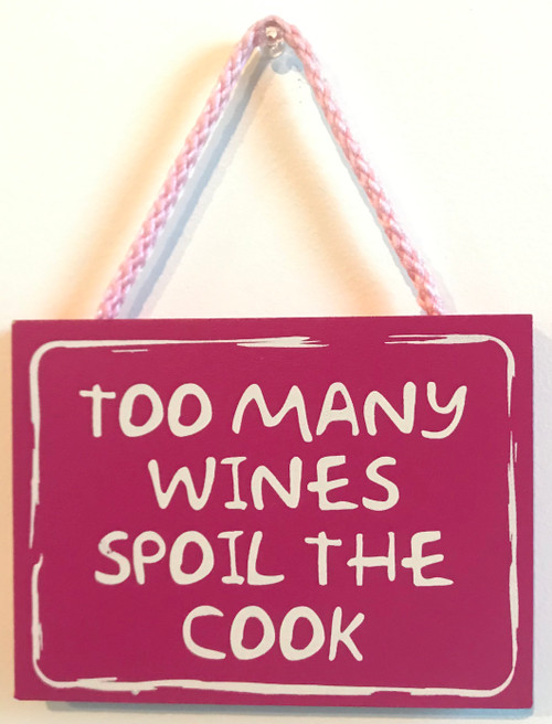 """Too Many Wines Spoil The Cook Sign  Sign measures 6""""W x 4.5""""H x 0.75""""D and hangs from a colored cord.  Varnished for indoor use.  Proudly Made in America."""