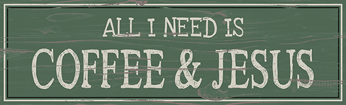 Standing Wood Sign - All I Need Is Coffee & Jesus 11.5x3.5
