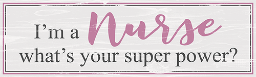 Standing Wood Sign - I'm A Nurse What's Your Super Power? 11.5x3.5