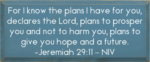 10x24 Williamsburg Blue board with White text  For I know the plans I have for you, declares the Lord, plans to prosper you and not to harm you, plans to give you hope and a future.-Jeremiah 29:11 - NIV