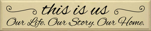 10x48 Cream board with Black text  This Is Us Our Life. Our Story. Our Home.