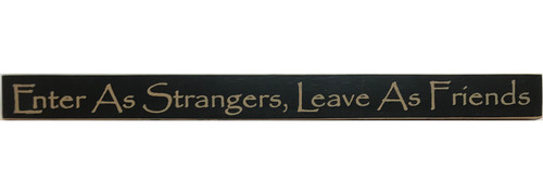Wood Sign - Enter As Strangers, Leave As Friends 18in.
