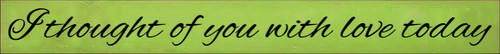 3.25x30 Apple Green board with Black text  I thought of you with love today