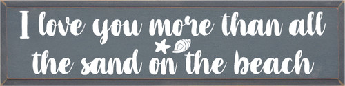 9x36 Slate board with White text  I Love You More Than All The Sand On The Beach