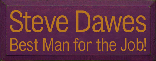 7x18 Elderberry board with Gold text  Steve Dawes Best Man for the Job!
