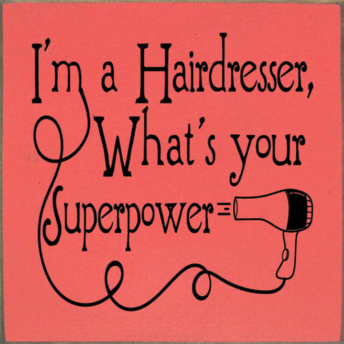 Wood Sign - I'm A Hairdresser, What's Your Superpower? 7x7